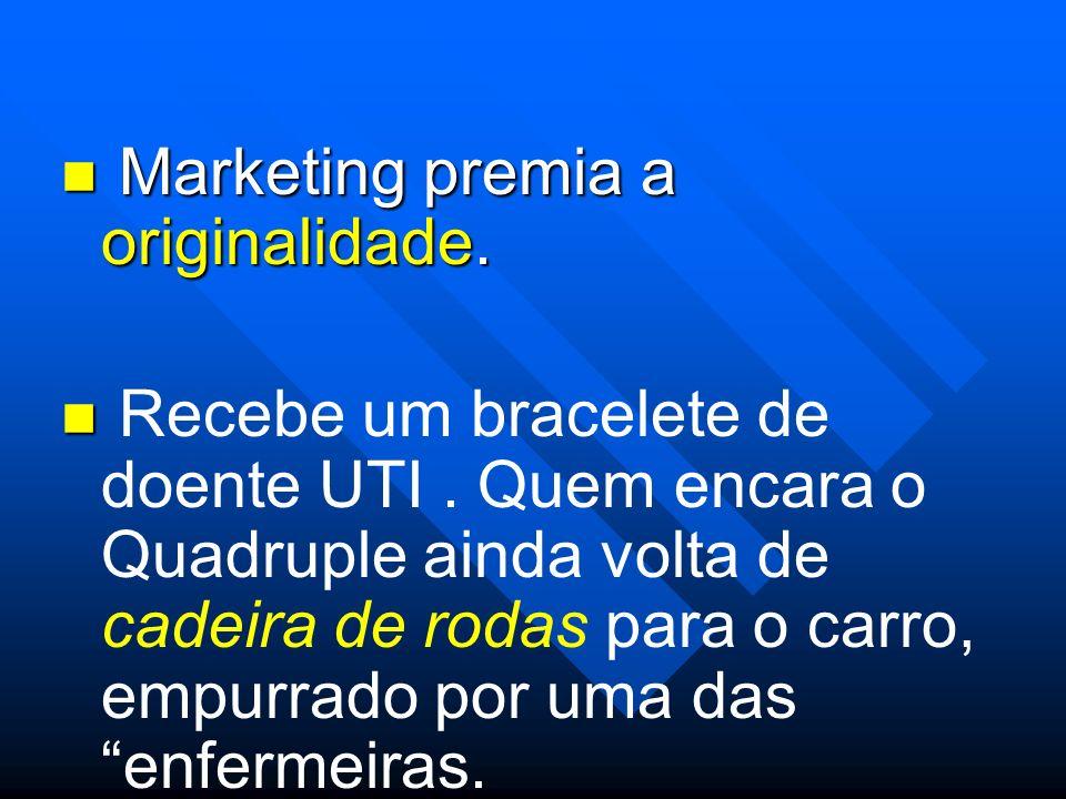 Marketing premia a originalidade. Marketing premia a originalidade. Recebe um bracelete de doente UTI. Quem encara o Quadruple ainda volta de cadeira
