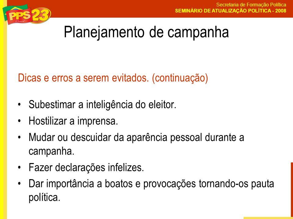 Secretaria de Formação Política SEMINÁRIO DE ATUALIZAÇÃO POLÍTICA - 2008 Subestimar a inteligência do eleitor. Hostilizar a imprensa. Mudar ou descuid