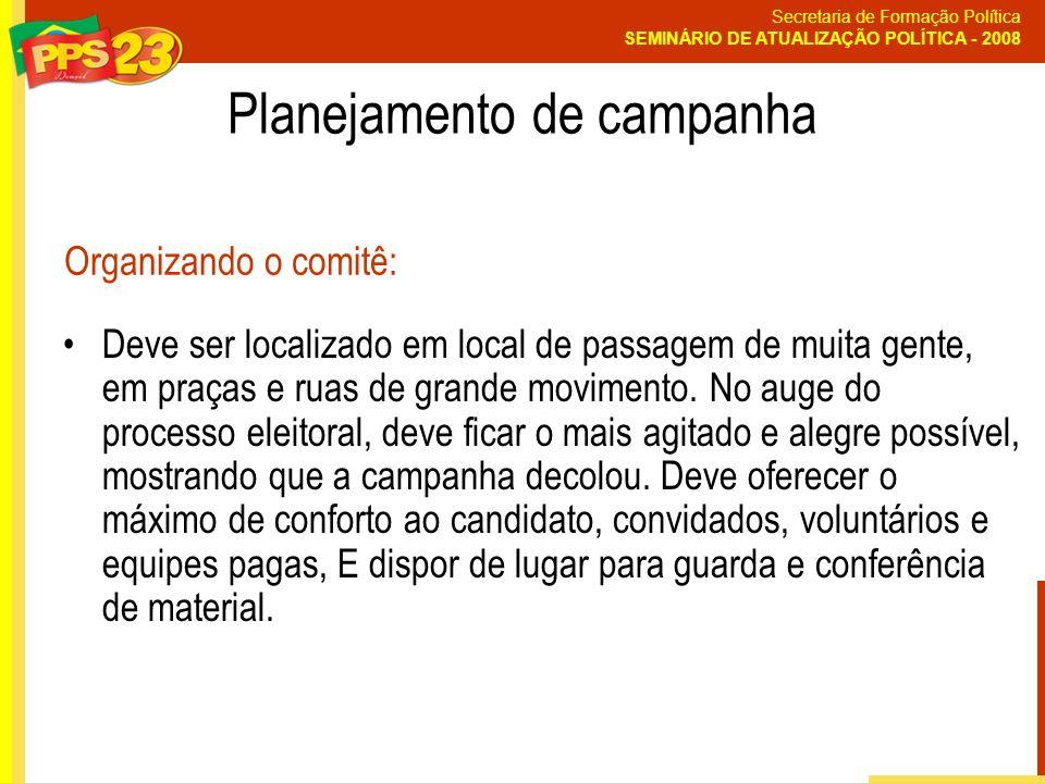 Secretaria de Formação Política SEMINÁRIO DE ATUALIZAÇÃO POLÍTICA - 2008 Planejamento de campanha Deve ser localizado em local de passagem de muita ge