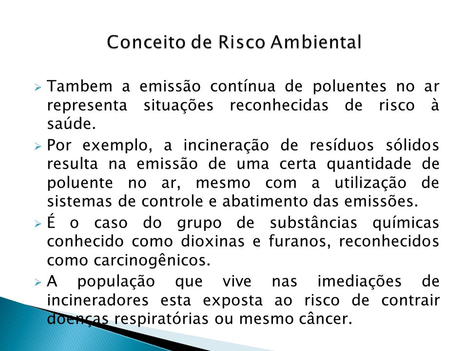 Tambem a emissão contínua de poluentes no ar representa situações reconhecidas de risco à saúde. Por exemplo, a incineração de resíduos sólidos result