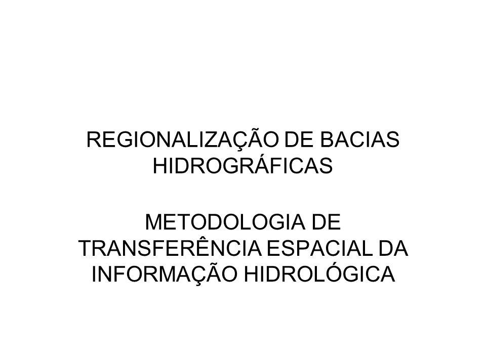 REGIONALIZAÇÃO COM BASE NA VAZÃO ESPECÍFICA A METODOLOGIA DA VAZÃO ESPECIFICA PODE SER RAZOÁVEL SE BACIAS TIVEREM CARACTERISTICAS MUITO PRÓXIMAS.