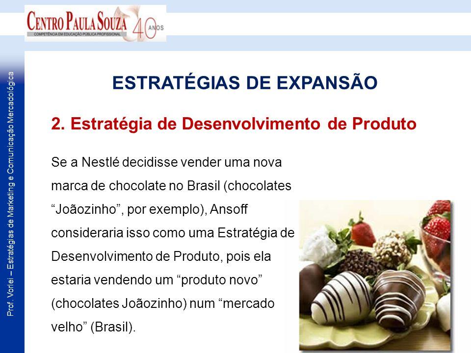 Prof. Vorlei – Estratégias de Marketing e Comunicação Mercadológica Se a Nestlé decidisse vender uma nova marca de chocolate no Brasil (chocolates Joã