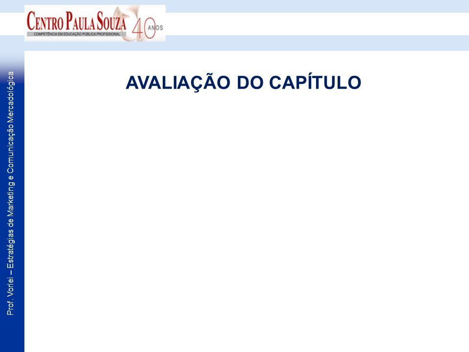 Prof. Vorlei – Estratégias de Marketing e Comunicação Mercadológica AVALIAÇÃO DO CAPÍTULO
