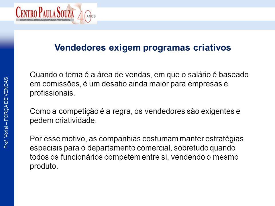 Prof. Vorlei – FORÇA DE VENDAS Quando o tema é a área de vendas, em que o salário é baseado em comissões, é um desafio ainda maior para empresas e pro
