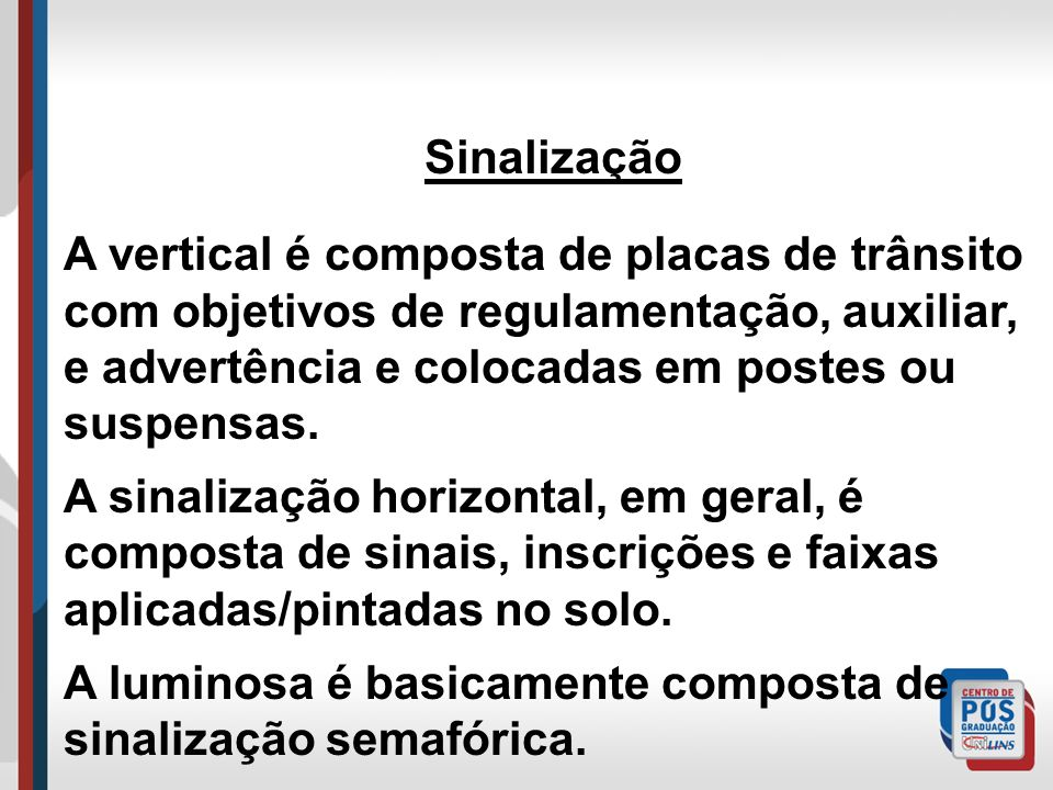 A SINALIZAÇÃO PODE SER CLASSIFICADA 3 TIPOS: vertical horizontal luminosa Sinalização