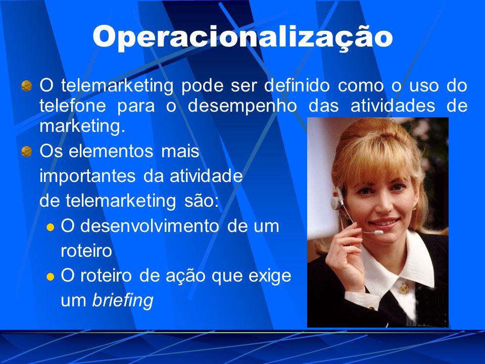 Operacionalização O telemarketing pode ser definido como o uso do telefone para o desempenho das atividades de marketing. Os elementos mais importante