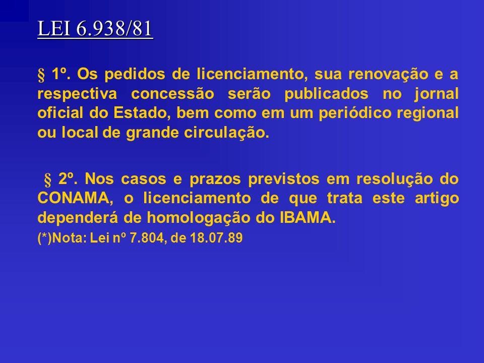 LEI 6.938/81 § 1º. Os pedidos de licenciamento, sua renovação e a respectiva concessão serão publicados no jornal oficial do Estado, bem como em um pe