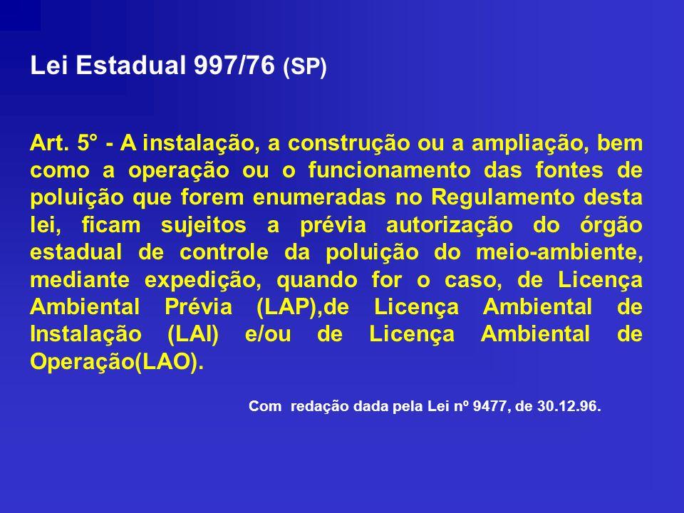 Lei Estadual 997/76 (SP) Art. 5° - A instalação, a construção ou a ampliação, bem como a operação ou o funcionamento das fontes de poluição que forem