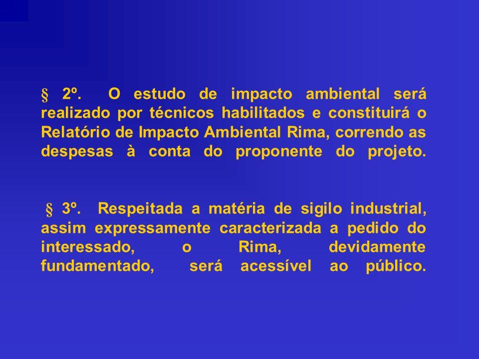 § 2º. O estudo de impacto ambiental será realizado por técnicos habilitados e constituirá o Relatório de Impacto Ambiental Rima, correndo as despesas