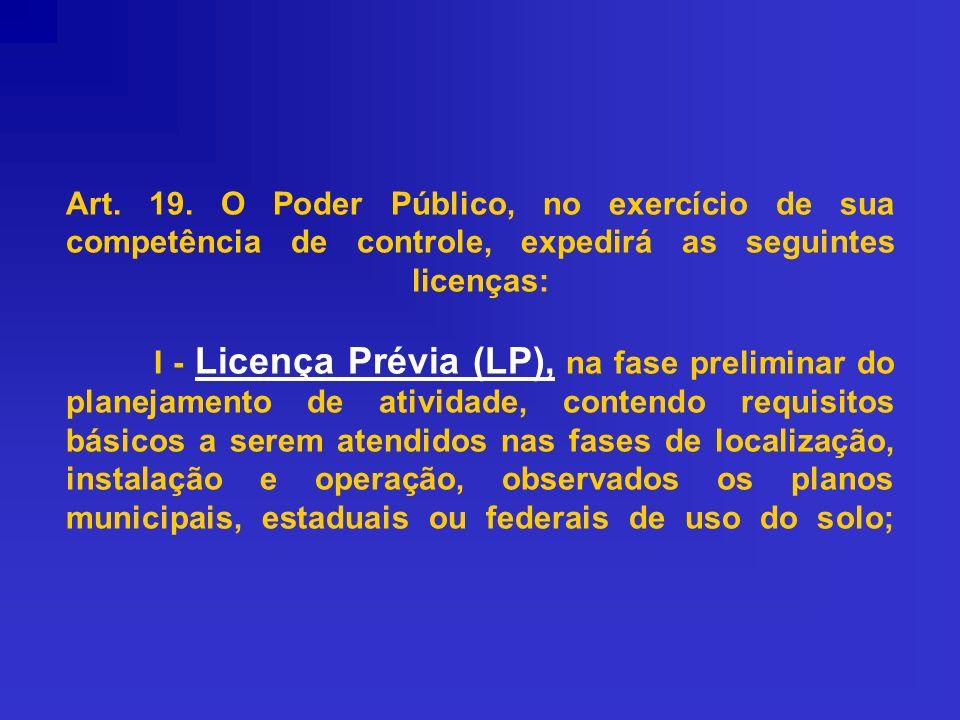 Art. 19. O Poder Público, no exercício de sua competência de controle, expedirá as seguintes licenças: I - Licença Prévia (LP), na fase preliminar do