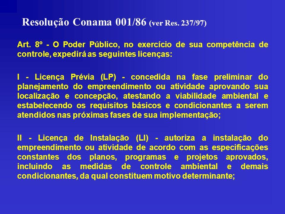 Resolução Conama 001/86 (ver Res. 237/97) Art. 8º - O Poder Público, no exercício de sua competência de controle, expedirá as seguintes licenças: I -