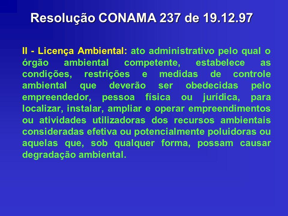 Resolução CONAMA 237 de 19.12.97 II - Licença Ambiental: ato administrativo pelo qual o órgão ambiental competente, estabelece as condições, restriçõe