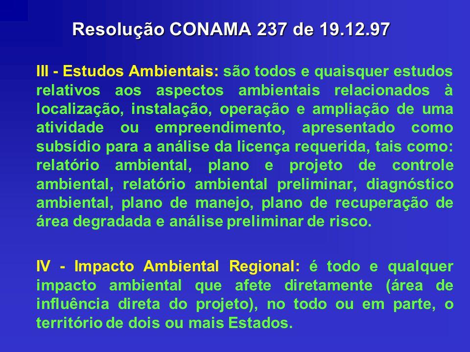 Resolução CONAMA 237 de 19.12.97 III - Estudos Ambientais: são todos e quaisquer estudos relativos aos aspectos ambientais relacionados à localização,