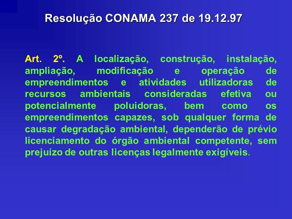 Resolução CONAMA 237 de 19.12.97 Art. 2º. A localização, construção, instalação, ampliação, modificação e operação de empreendimentos e atividades uti