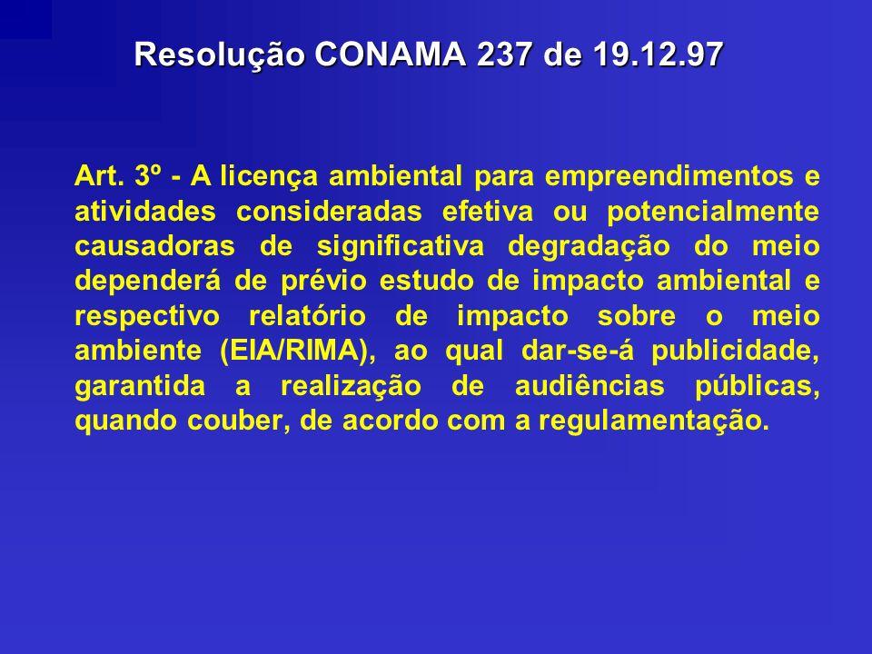 Resolução CONAMA 237 de 19.12.97 Art. 3º - A licença ambiental para empreendimentos e atividades consideradas efetiva ou potencialmente causadoras de