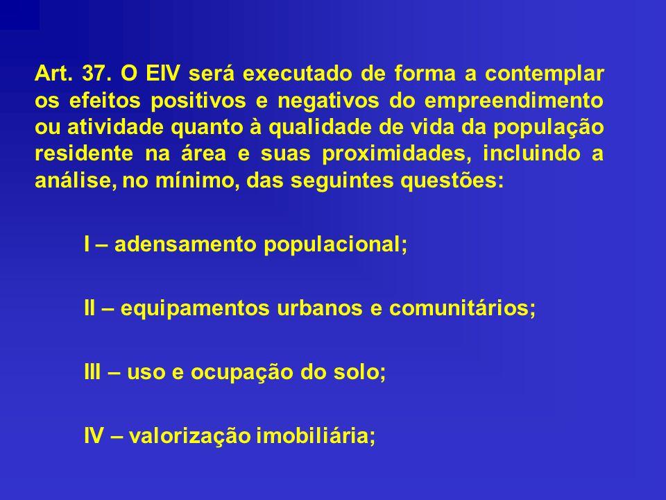 Art. 37. O EIV será executado de forma a contemplar os efeitos positivos e negativos do empreendimento ou atividade quanto à qualidade de vida da popu