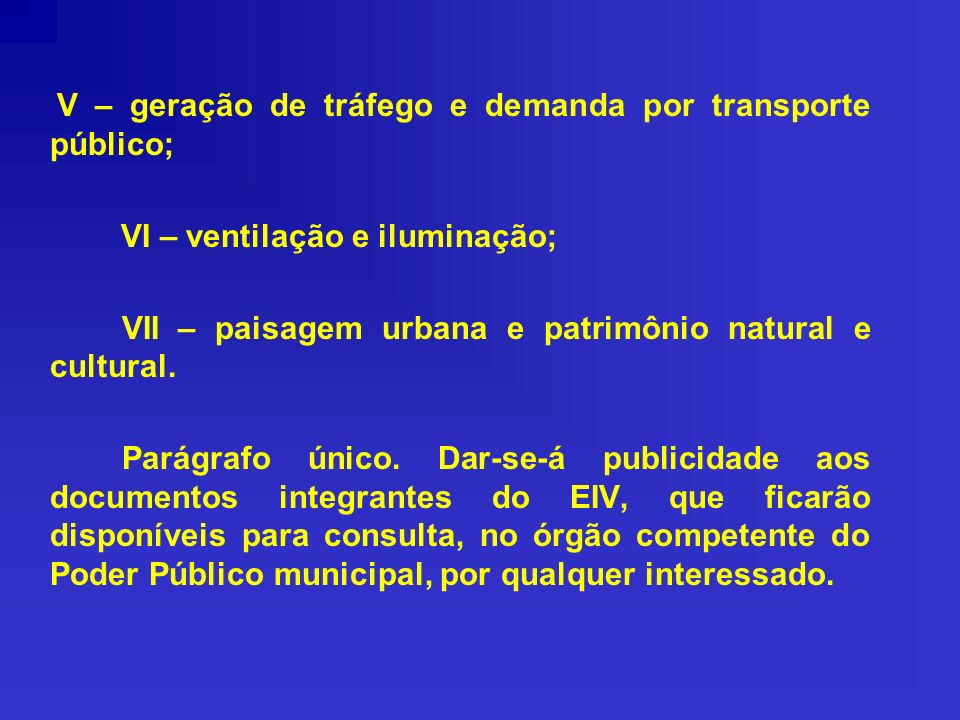 V – geração de tráfego e demanda por transporte público; VI – ventilação e iluminação; VII – paisagem urbana e patrimônio natural e cultural. Parágraf