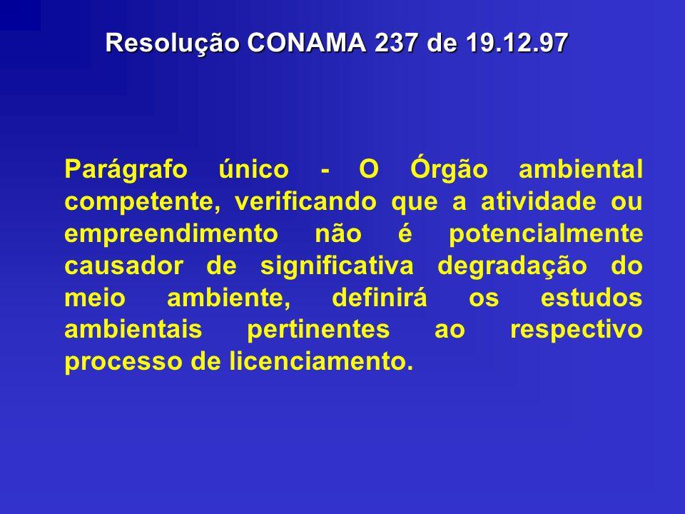 Resolução CONAMA 237 de 19.12.97 Parágrafo único - O Órgão ambiental competente, verificando que a atividade ou empreendimento não é potencialmente ca