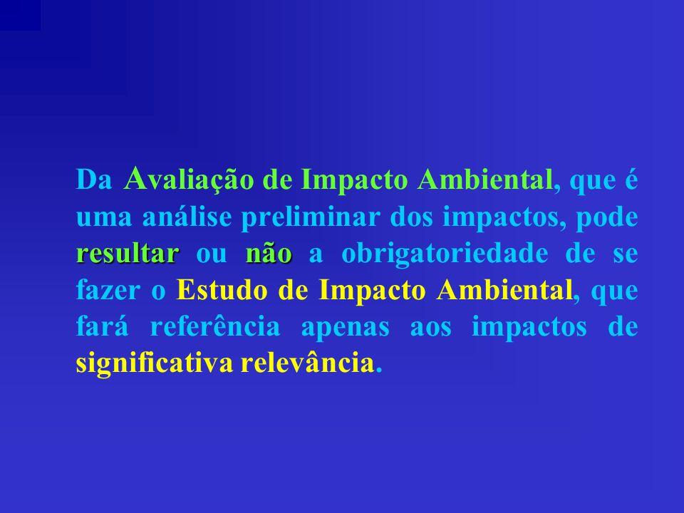 resultarnão Da A valiação de Impacto Ambiental, que é uma análise preliminar dos impactos, pode resultar ou não a obrigatoriedade de se fazer o Estudo