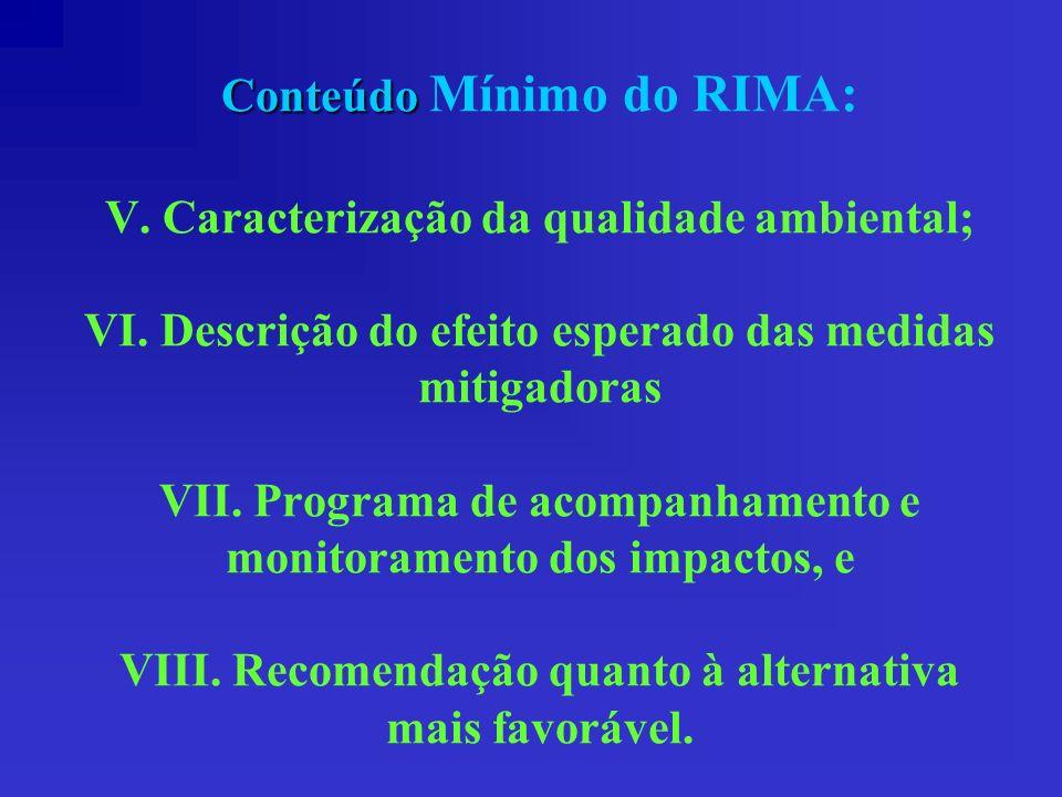 Conteúdo Conteúdo Mínimo do RIMA: V. Caracterização da qualidade ambiental; VI. Descrição do efeito esperado das medidas mitigadoras VII. Programa de