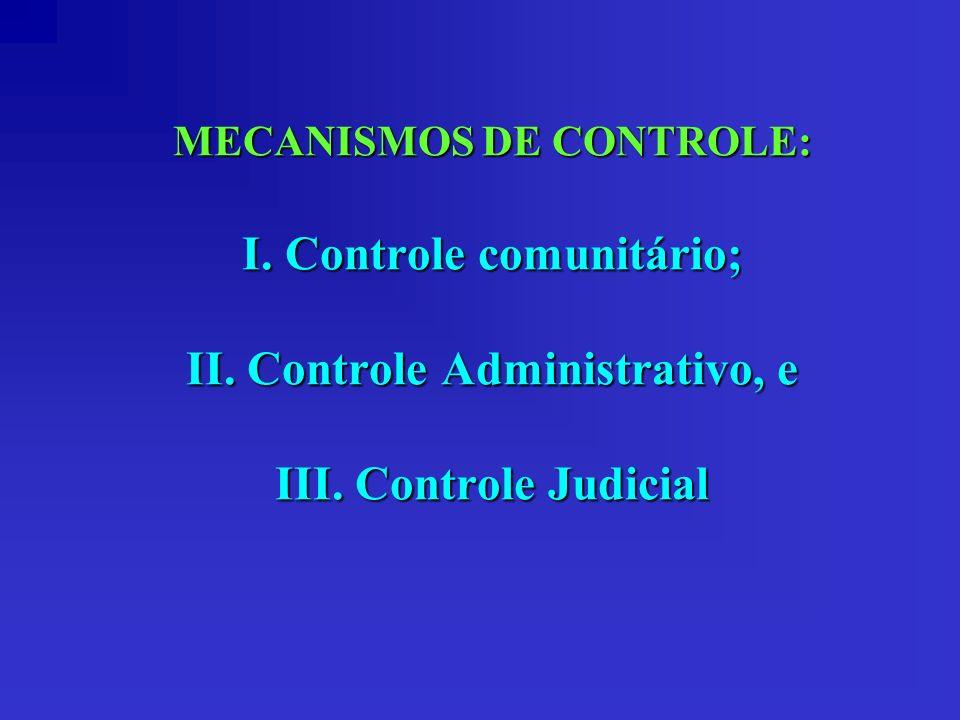 MECANISMOS DE CONTROLE: I. Controle comunitário; II. Controle Administrativo, e III. Controle Judicial