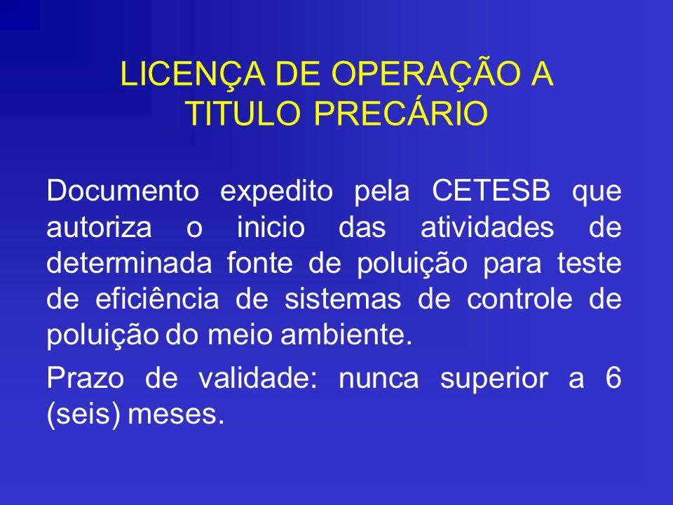 LICENÇA DE OPERAÇÃO A TITULO PRECÁRIO Documento expedito pela CETESB que autoriza o inicio das atividades de determinada fonte de poluição para teste