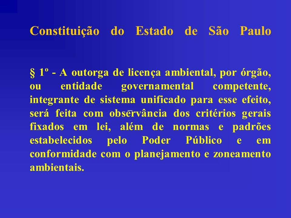 Constituição do Estado de São Paulo § 1º - A outorga de licença ambiental, por órgão, ou entidade governamental competente, integrante de sistema unif