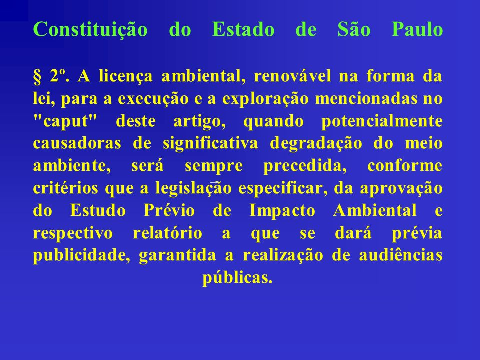 Constituição do Estado de São Paulo § 2º. A licença ambiental, renovável na forma da lei, para a execução e a exploração mencionadas no