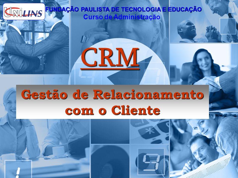 Gestão da Informação - CRM 2 CRM Gestão de Relacionamento com o Cliente FUNDAÇÃO PAULISTA DE TECNOLOGIA E EDUCAÇÃO Curso de Administração