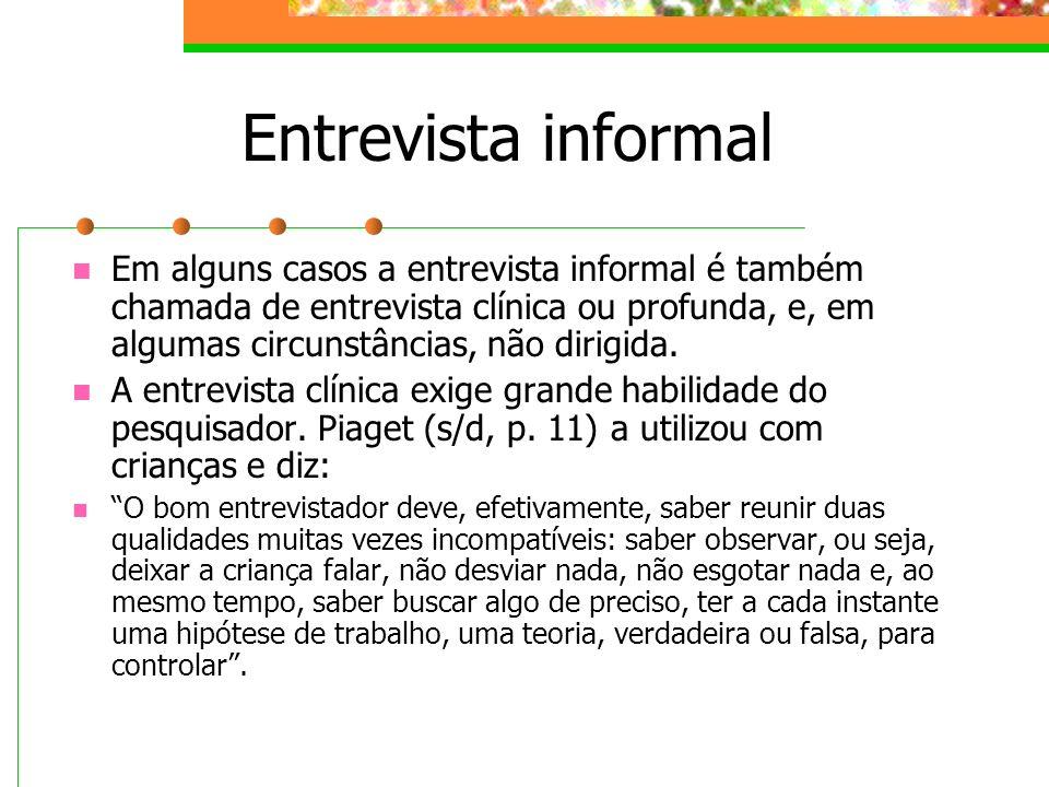 Entrevista informal Em alguns casos a entrevista informal é também chamada de entrevista clínica ou profunda, e, em algumas circunstâncias, não dirigi