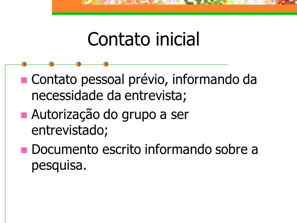 Contato inicial Contato pessoal prévio, informando da necessidade da entrevista; Autorização do grupo a ser entrevistado; Documento escrito informando