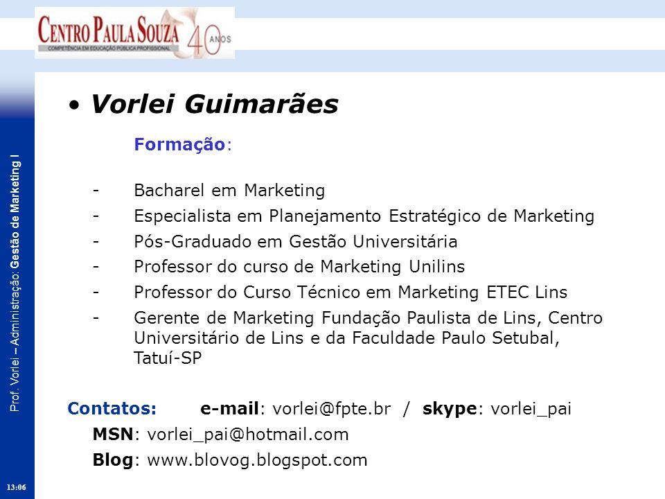 Prof. Vorlei – Administração: Gestão de Marketing I 13:08 Vorlei Guimarães Formação: - Bacharel em Marketing - Especialista em Planejamento Estratégic