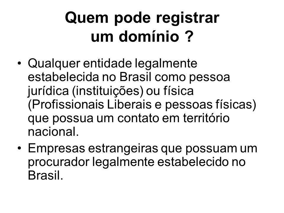 Quem pode registrar um domínio ? Qualquer entidade legalmente estabelecida no Brasil como pessoa jurídica (instituições) ou física (Profissionais Libe