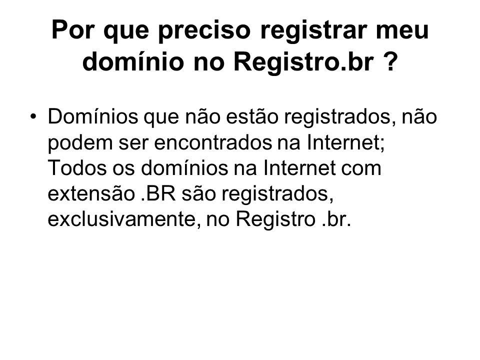 Por que preciso registrar meu domínio no Registro.br ? Domínios que não estão registrados, não podem ser encontrados na Internet; Todos os domínios na