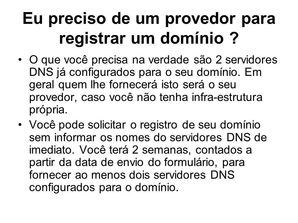 Eu preciso de um provedor para registrar um domínio ? O que você precisa na verdade são 2 servidores DNS já configurados para o seu domínio. Em geral