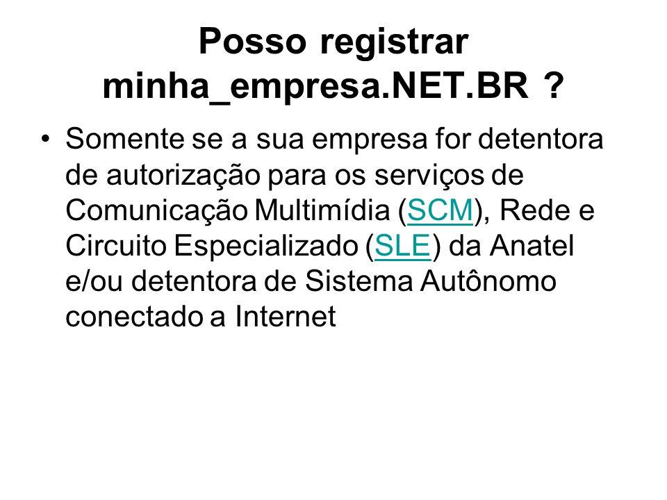 Posso registrar minha_empresa.NET.BR ? Somente se a sua empresa for detentora de autorização para os serviços de Comunicação Multimídia (SCM), Rede e