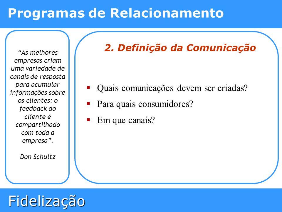 Fidelização Fidelização Programas de Relacionamento As melhores empresas criam uma variedade de canais de resposta para acumular informações sobre os