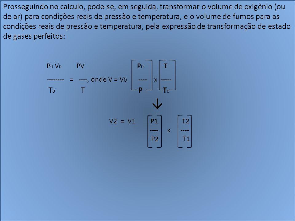 Prosseguindo no calculo, pode-se, em seguida, transformar o volume de oxigênio (ou de ar) para condições reais de pressão e temperatura, e o volume de