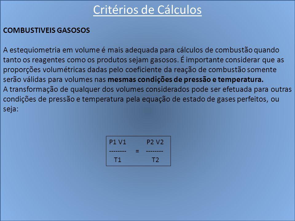 Critérios de Cálculos COMBUSTIVEIS GASOSOS A estequiometria em volume é mais adequada para cálculos de combustão quando tanto os reagentes como os pro