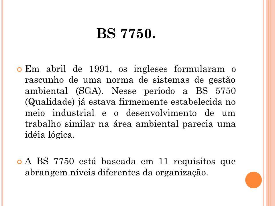 BS 7750. Em abril de 1991, os ingleses formularam o rascunho de uma norma de sistemas de gestão ambiental (SGA). Nesse período a BS 5750 (Qualidade) j