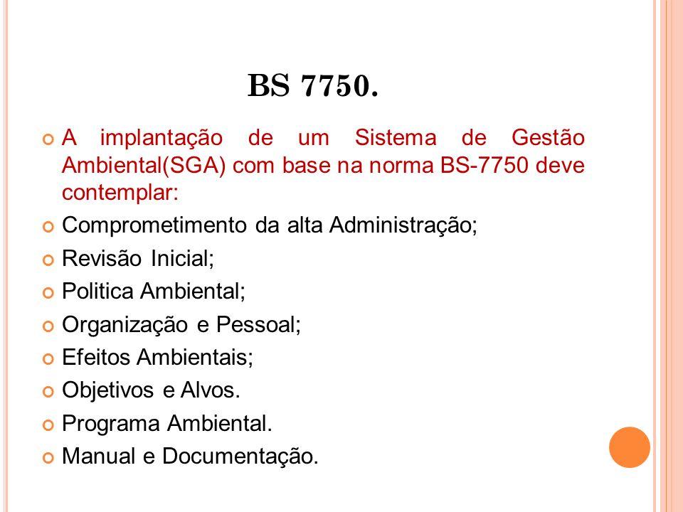 BS 7750. A implantação de um Sistema de Gestão Ambiental(SGA) com base na norma BS-7750 deve contemplar: Comprometimento da alta Administração; Revisã