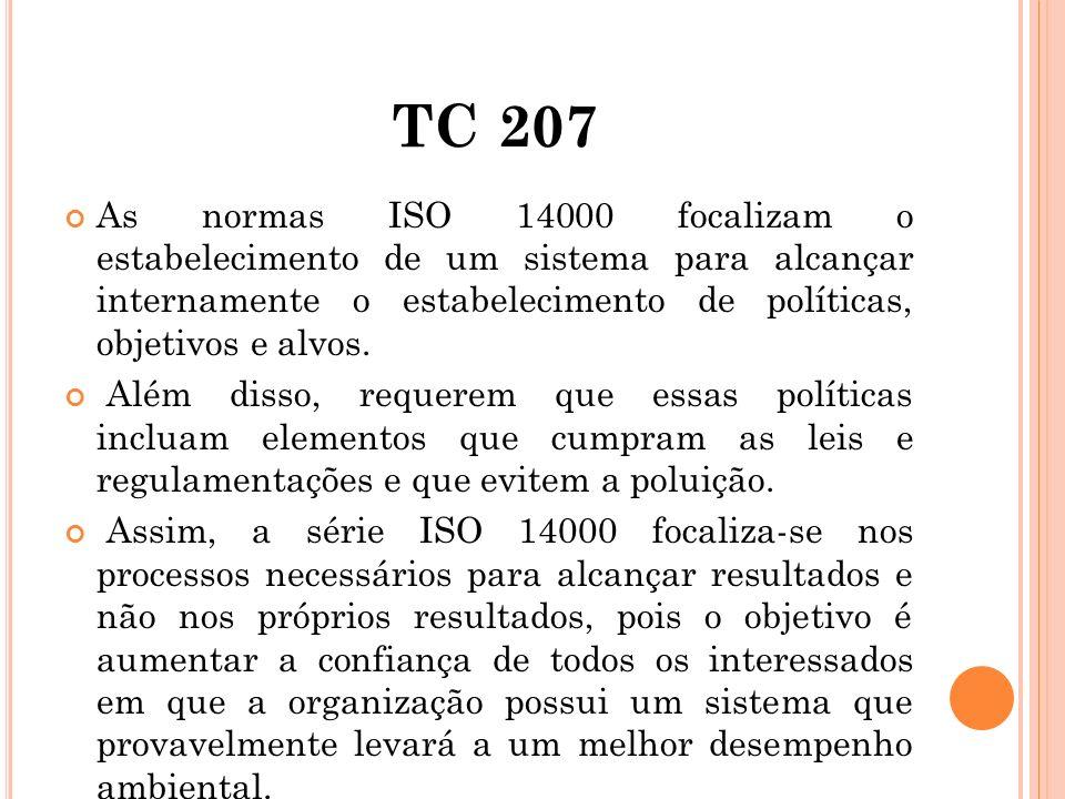 TC 207 As normas ISO 14000 focalizam o estabelecimento de um sistema para alcançar internamente o estabelecimento de políticas, objetivos e alvos. Alé
