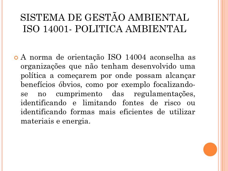 SISTEMA DE GESTÃO AMBIENTAL ISO 14001- POLITICA AMBIENTAL Qualquer que seja o conteúdo específico da política de uma organização, a ISO 14001 requer que: Seja apropriada à natureza, escala e impactos ambientais das atividades, produtos e serviços da organização.