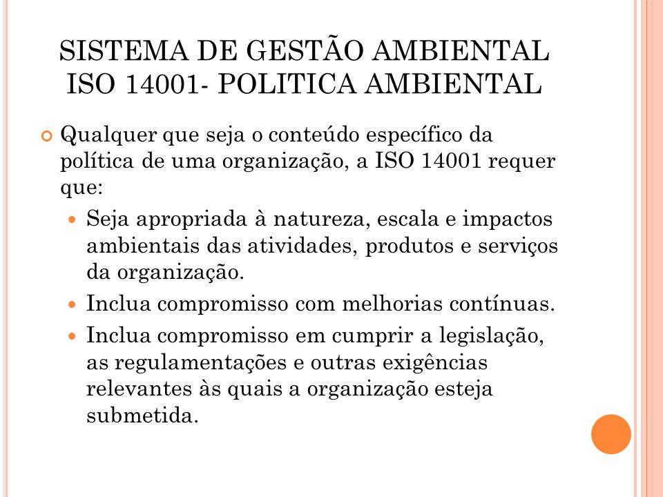 SISTEMA DE GESTÃO AMBIENTAL ISO 14001- POLITICA AMBIENTAL Forneça um quadro contextual de trabalho para fixar e reavaliar os objetivos e alvos ambientais.