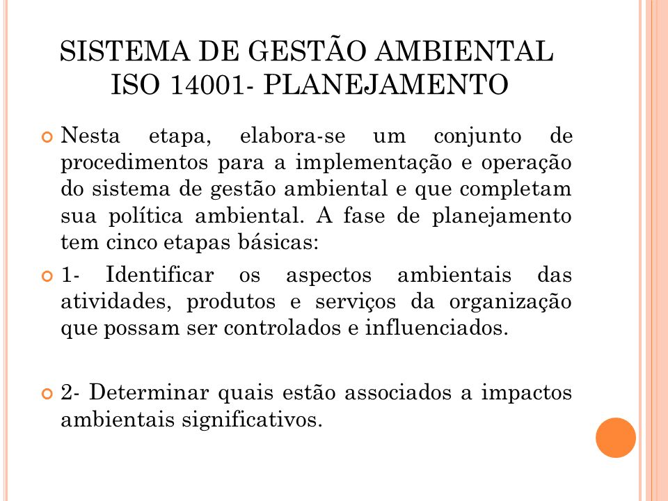 SISTEMA DE GESTÃO AMBIENTAL ISO 14001- PLANEJAMENTO Nesta etapa, elabora-se um conjunto de procedimentos para a implementação e operação do sistema de