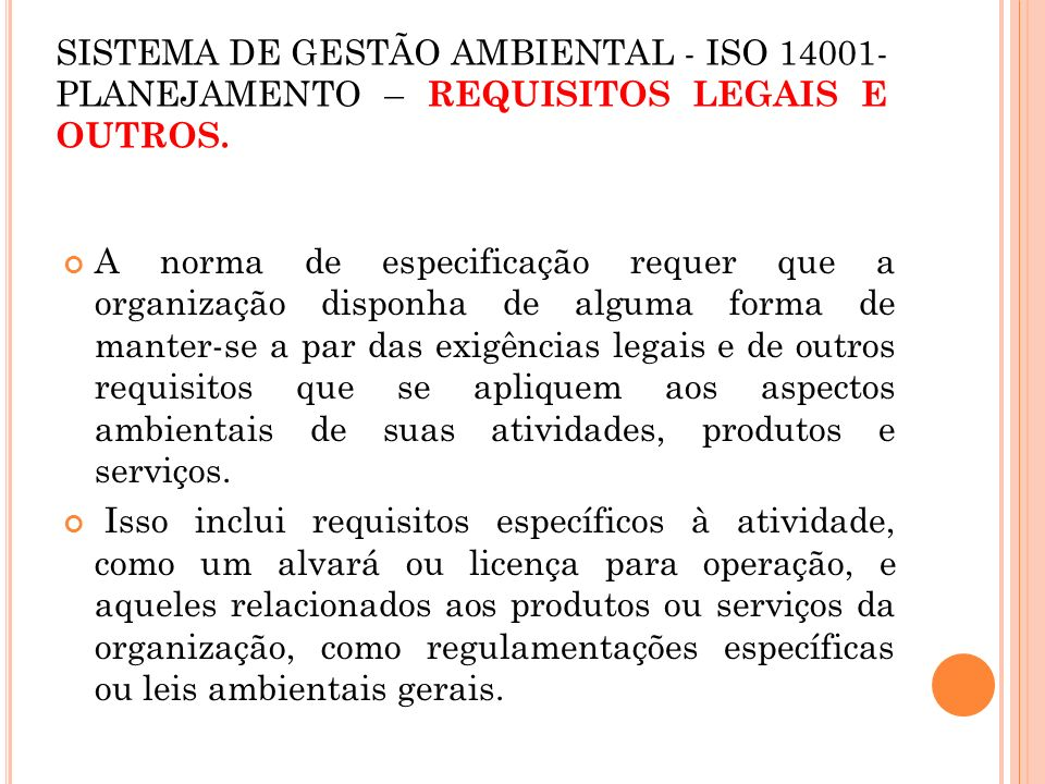 SISTEMA DE GESTÃO AMBIENTAL - ISO 14001- PLANEJAMENTO – REQUISITOS LEGAIS E OUTROS. A norma de especificação requer que a organização disponha de algu