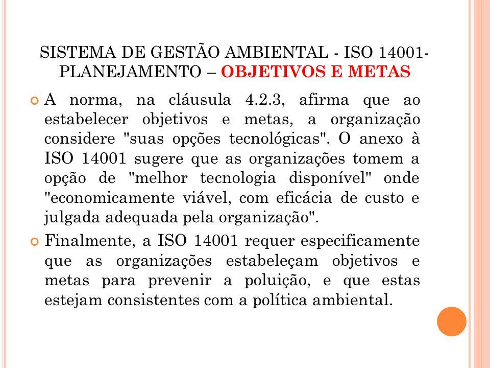 SISTEMA DE GESTÃO AMBIENTAL - ISO 14001- PLANEJAMENTO – OBJETIVOS E METAS A norma, na cláusula 4.2.3, afirma que ao estabelecer objetivos e metas, a o