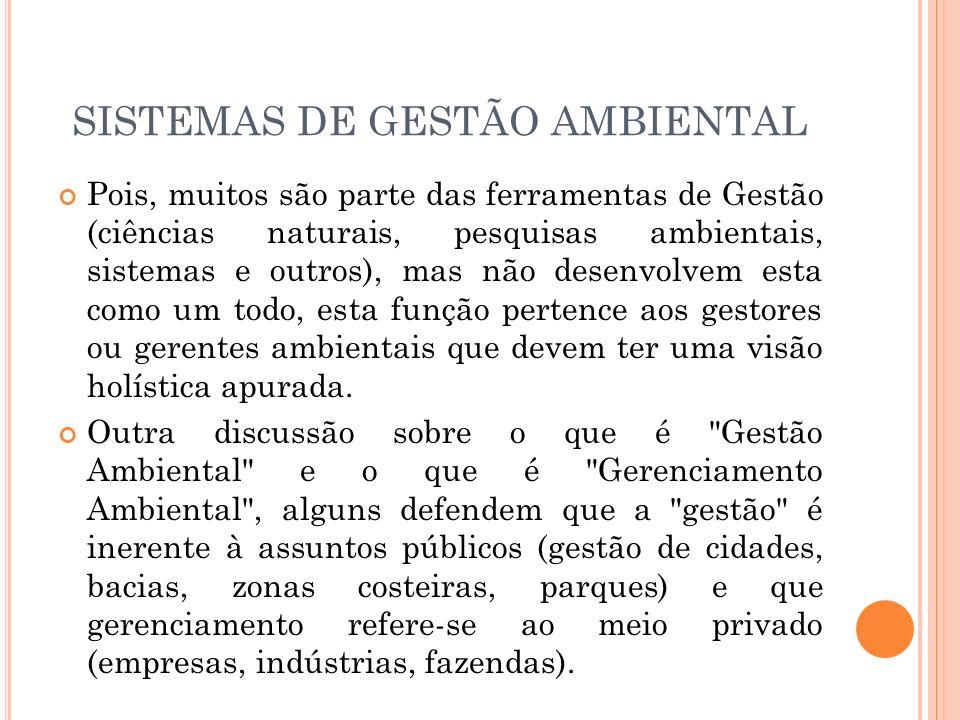 SISTEMAS DE GESTÃO AMBIENTAL Pois, muitos são parte das ferramentas de Gestão (ciências naturais, pesquisas ambientais, sistemas e outros), mas não de
