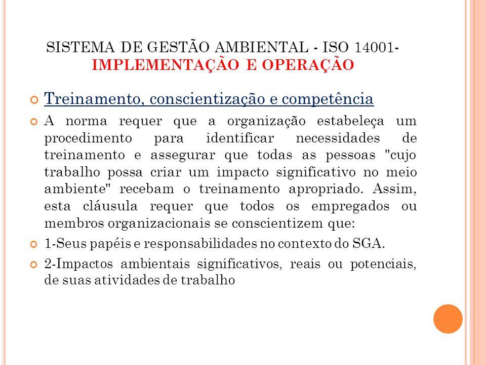 SISTEMA DE GESTÃO AMBIENTAL - ISO 14001- IMPLEMENTAÇÃO E OPERAÇÃO Treinamento, conscientização e competência A norma requer que a organização estabele
