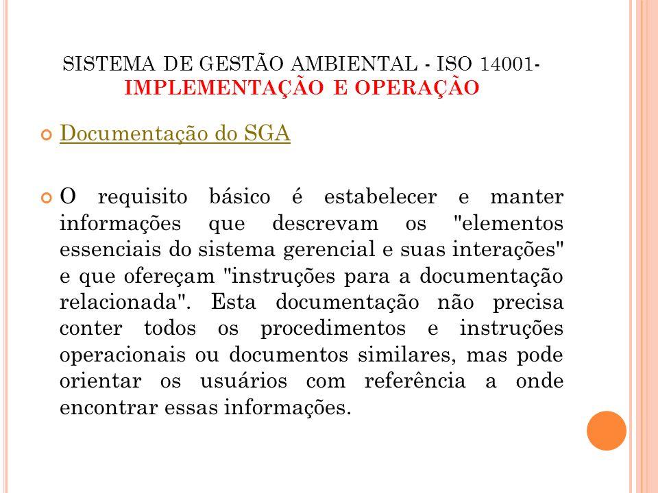 SISTEMA DE GESTÃO AMBIENTAL - ISO 14001- IMPLEMENTAÇÃO E OPERAÇÃO Documentação do SGA O requisito básico é estabelecer e manter informações que descre